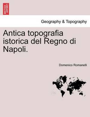 Antica Topografia Istorica del Regno Di Napoli. Parte Prima.