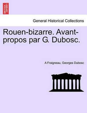 Rouen-Bizarre. Avant-Propos Par G. Dubosc.