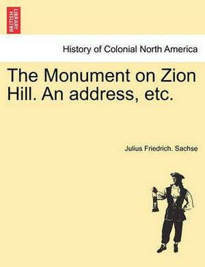 The Monument on Zion Hill. an Address, Etc.