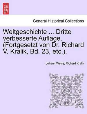 Weltgeschichte ... Dritte Verbesserte Auflage. (Fortgesetzt Von Dr. Richard V. Kralik, Bd. 23, Etc.).