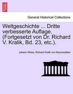 Weltgeschichte ... Dritte Verbesserte Auflage. (Fortgesetzt Von Dr. Richard V. Kralik, Bd. 23, Etc.). Vierter Band