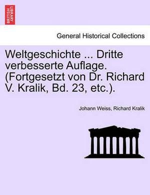 Weltgeschichte ... Dritte Verbesserte Auflage. (Fortgesetzt Von Dr. Richard V. Kralik, Bd. 23, Etc.) Vol. II