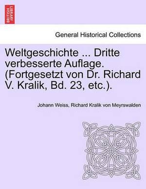 Weltgeschichte ... Dritte Verbesserte Auflage. (Fortgesetzt Von Dr. Richard V. Kralik, Bd. 23, Etc.).Zwanzigster Band
