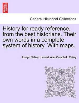 History for Ready Reference, from the Best Historians. Their Own Words in a Complete System of History. with Maps.