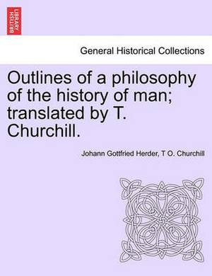 Outlines of a Philosophy of the History of Man; Translated by T. Churchill.
