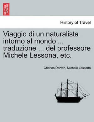 Viaggio Di Un Naturalista Intorno Al Mondo ... Traduzione ... del Professore Michele Lessona, Etc.