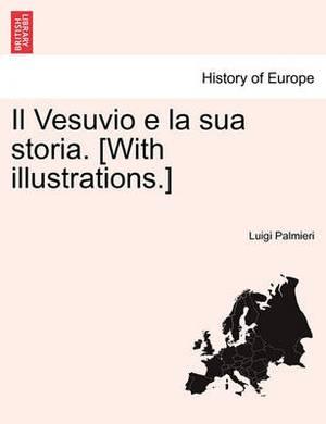 Il Vesuvio E La Sua Storia. [With Illustrations.]