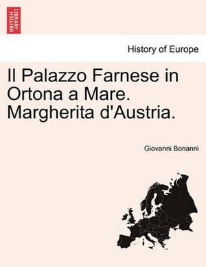 Il Palazzo Farnese in Ortona a Mare. Margherita D'Austria.