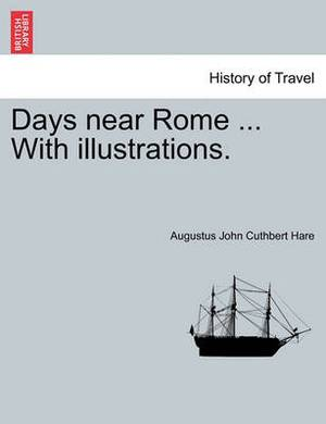 Days Near Rome ... with Illustrations.