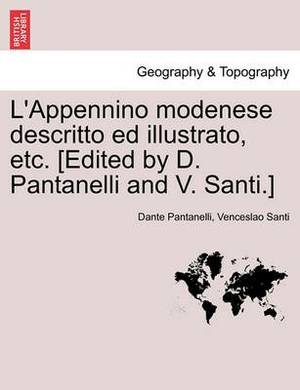 L'Appennino Modenese Descritto Ed Illustrato, Etc. [Edited by D. Pantanelli and V. Santi.]