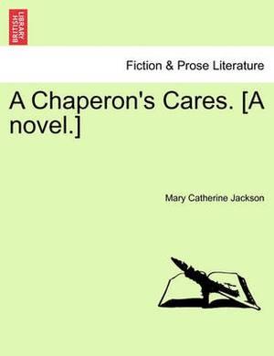 A Chaperon's Cares. [A Novel.]