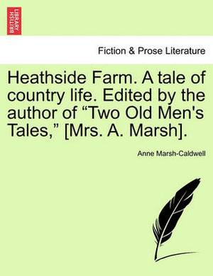 Heathside Farm. a Tale of Country Life. Edited by the Author of Two Old Men's Tales, [Mrs. A. Marsh]. Vol. I