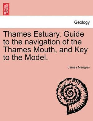 Thames Estuary. Guide to the Navigation of the Thames Mouth, and Key to the Model.