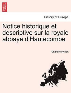 Notice Historique Et Descriptive Sur La Royale Abbaye D'Hautecombe