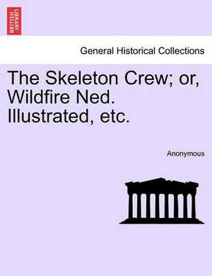 The Skeleton Crew; Or, Wildfire Ned. Illustrated, Etc.