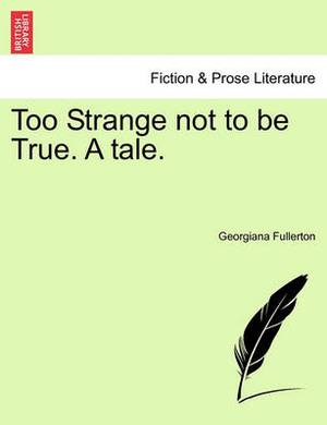 Too Strange Not to Be True. a Tale.