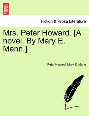 Mrs. Peter Howard. [A Novel. by Mary E. Mann.] Vol. I