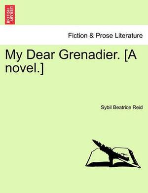 My Dear Grenadier. [A Novel.]
