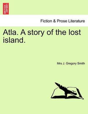 Atla. a Story of the Lost Island.