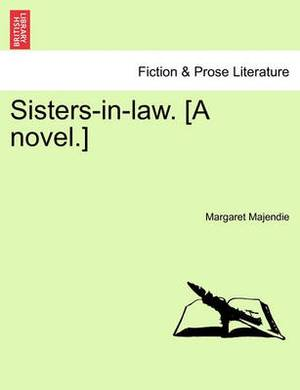 Sisters-In-Law. [A Novel.]