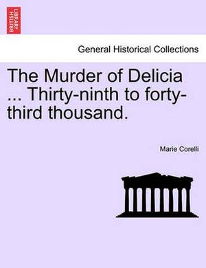 The Murder of Delicia ... Thirty-Ninth to Forty-Third Thousand.