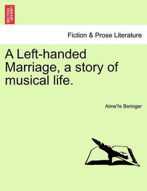 A Left-Handed Marriage, a Story of Musical Life.