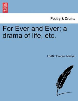 For Ever and Ever; A Drama of Life, Etc.