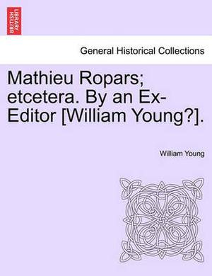 Mathieu Ropars; Etcetera. by an Ex-Editor [William Young?].