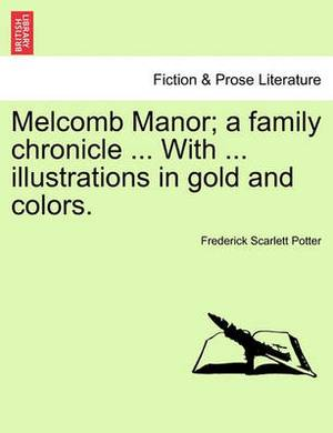 Melcomb Manor; A Family Chronicle ... with ... Illustrations in Gold and Colors.