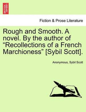 Rough and Smooth. a Novel. by the Author of  Recollections of a French Marchioness  [Sybil Scott].