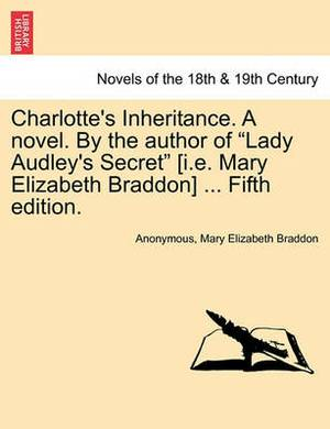 Charlotte's Inheritance. a Novel. by the Author of Lady Audley's Secret [I.E. Mary Elizabeth Braddon] ... Fifth Edition, Vol. III