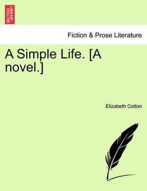 A Simple Life. [A Novel.] Vol. II.