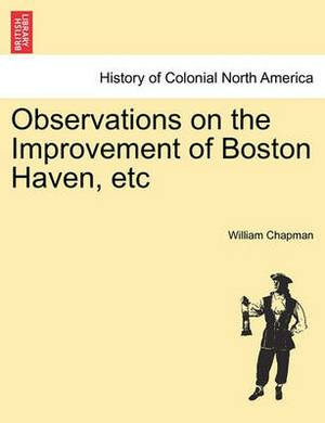 Observations on the Improvement of Boston Haven, Etc