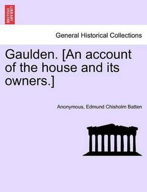 Gaulden. [An Account of the House and Its Owners.]