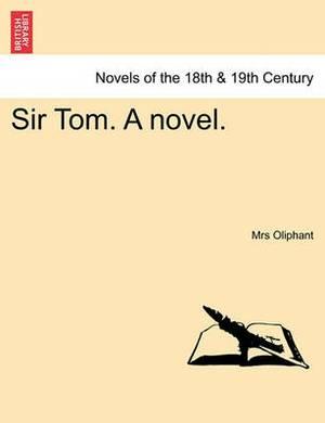 Sir Tom. a Novel.