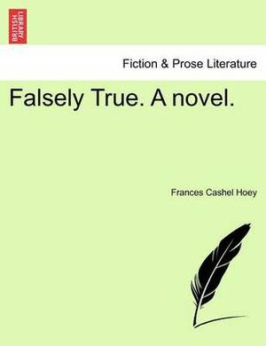 Falsely True. a Novel.