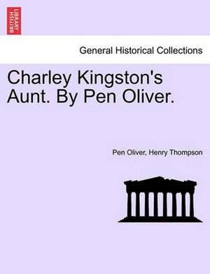 Charley Kingston's Aunt. by Pen Oliver.