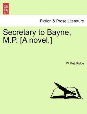 Secretary to Bayne, M.P. [A Novel.]