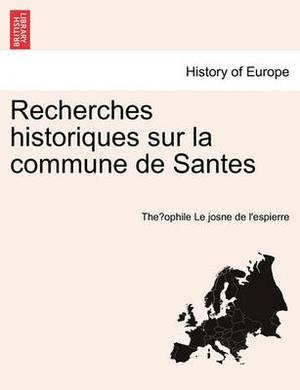 Recherches Historiques Sur La Commune de Santes