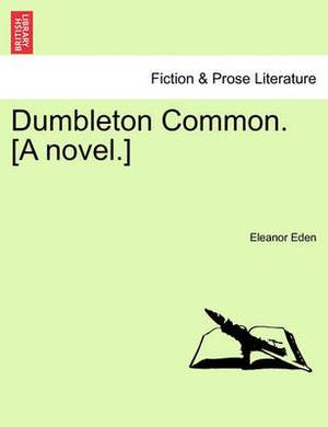 Dumbleton Common. [A Novel.]