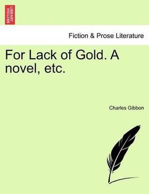 For Lack of Gold. a Novel, Etc.