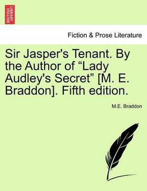 Sir Jasper's Tenant. by the Author of  Lady Audley's Secret  [M. E. Braddon]. Fifth Edition.
