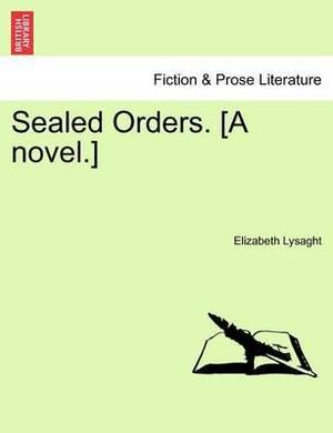 Sealed Orders. [A Novel.]