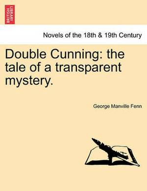 Double Cunning: The Tale of a Transparent Mystery. Vol. I.