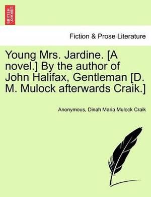 Young Mrs. Jardine. [A Novel.] by the Author of John Halifax, Gentleman [D. M. Mulock Afterwards Craik.]