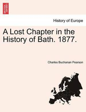 A Lost Chapter in the History of Bath. 1877.