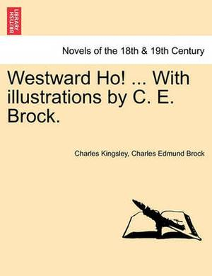 Westward Ho! ... with Illustrations by C. E. Brock.