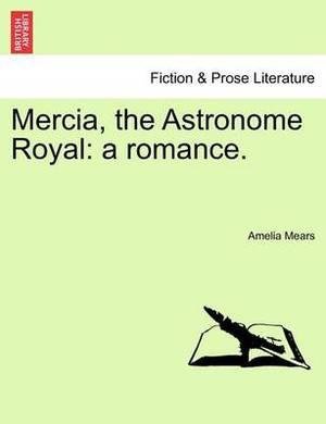 Mercia, the Astronome Royal: A Romance.