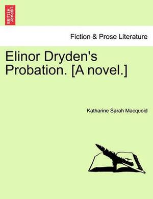 Elinor Dryden's Probation. [A Novel.]