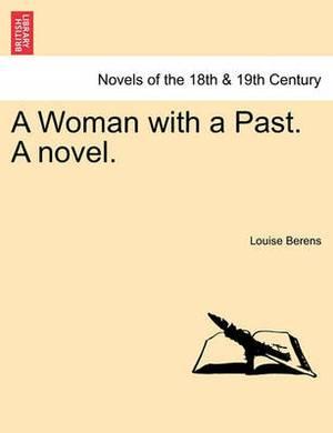 A Woman with a Past. a Novel. Vol. I.